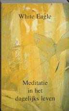 Meditatie in het dagelijks leven - White Eagle, W. S. (ISBN 9789020220520)