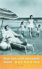 Voor een echt succesvol leven - Bas Haring (ISBN 9789052409221)