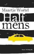 Half mens - Maartje Wortel (ISBN 9789023464396)