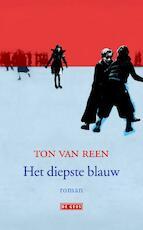 Het diepste blauw - Ton van Reen (ISBN 9789044527513)