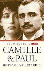 Camille en Paul - De passie van Claudel - Dominique Bona (ISBN 9789044528886)