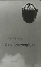De onbeweeglijke - Oek de Jong (ISBN 9789029072229)