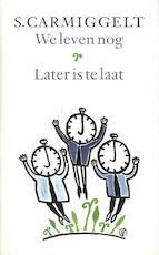 We leven nog & Later is te laat - S. Carmiggelt