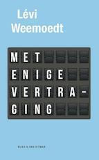 Met enige vertraging - Levi Weemoedt (ISBN 9789038899626)