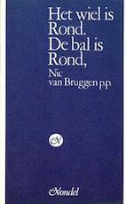 Het wiel is Rond. De bal is Rond - Nic P.P. VAN Bruggen