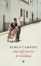 Om vijf uur in de middag - Remco Campert (ISBN 9789023457596)