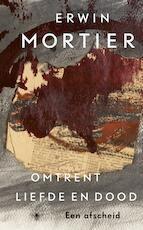 Omtrent liefde en dood - Erwin Mortier (ISBN 9789023499015)