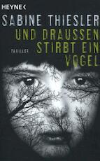 Und draußen stirbt ein Vogel - Sabine Thiesler (ISBN 9783453438873)