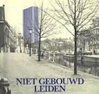 Niet gebouwd Leiden - Ingrid W. L. Moerman (ISBN 9789070482541)