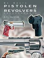 De grote pistolen en revolvers encyclopedie - A.E. Hartink (ISBN 9789036613439)