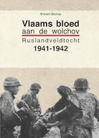 Vlaams bloed aan de Wolchov Ruslandveldtocht 1941-1942 - Vincent Dumas (ISBN 9789461533845)