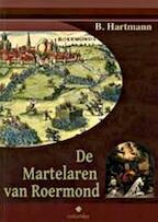 De martelaren van Roermond - B.G. Hartmann, H. Kretzers (ISBN 9789073810860)