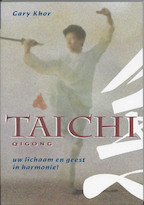 Tai Chi Qigong uw lichaam en geest in harmonie - Gary Khor (ISBN 9789060579060)
