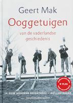 Ooggetuigen van de vaderlandse geschiedenis in meer dan honderd reportages - Geert Mak (ISBN 9789035130944)