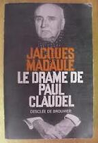 Le drame de Paul Claudel - Jacques Madaule