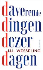 Daverende dingen dezer dagen - Hendrik Lodewijk Wesseling, Henk Wesseling (ISBN 9789044637298)