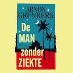 De man zonder ziekte - Arnon Grunberg (ISBN 9789038805887)