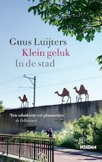 Klein geluk In de stad - Guus Luijters