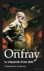 Le crépuscule d'une idole - Michel Onfray (ISBN 9782246769316)