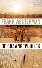 De graanrepubliek - Frank Westerman (ISBN 9789021417219)