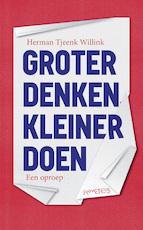 Groter denken, kleiner doen - Herman Tjeenk Willink (ISBN 9789044639773)