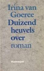 Duizend heuvels over - Irina van Goeree (ISBN 9789052401188)