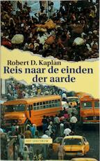 Reis naar de einden der aarde - Robert D. Kaplan (ISBN 9789027451866)
