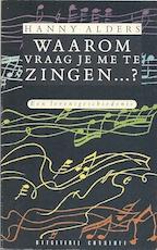Waarom vraag je me te zingen...? - Hanny Alders (ISBN 9789071380228)