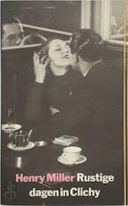 Rustige dagen in Clichy - Henry Miller, Gerrit Komrij