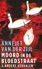 Moord in de Bloedstraat - Annejet van der Zijl (ISBN 9789021446837)