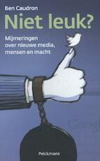Niet leuk? Mijmeringen over nieuwe media, mensen en macht - Ben Caudron