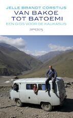 Van Bakoe tot Batoemi - Jelle Brandt Corstius (ISBN 9789044626346)