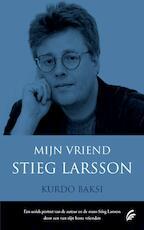 Mijn vriend Stieg Larsson - Kurdo Baksi (ISBN 9789056723675)