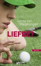 Liefde? - Gerda van Wageningen (ISBN 9789086602506)