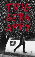 Triggerhappy - Bart Chabot (ISBN 9789023475811)