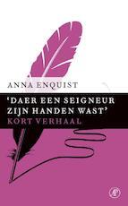 Daer een seigneur zijn handen wast - Anna Enquist