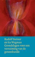 Grondslagen voor een verruiming van de geneeskunde volgens geesteswetenschappelijke inzichten - Rudolf Steiner, Ita Wegman