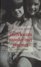 Toen kwam moeder met een mes - Nicolien Mizee (ISBN 9789038895857)