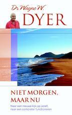 Niet morgen, maar nu - Wayne Dyer (ISBN 9789044973778)