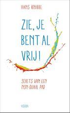 Zie, je bent al vrij! - Hans Knibbe (ISBN 9789056703455)