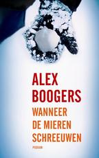 Wanneer de mieren schreeuwen - Alex Boogers