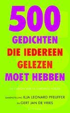 500 Gedichten die iedereen gelezen moet hebben - Ilja Leonard [samenst.] Pfeijffer, Gert Jan De Vries (ISBN 9789029081856)