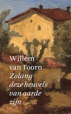 Zolang deze heuvels van aarde zijn - Willem van Toorn (ISBN 9789021400402)