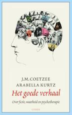 Het goede verhaal - John Maxwell Coetzee, Arabella Kurtz (ISBN 9789059366350)