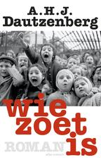 Wie zoet is - A.H.J. Dautzenberg (ISBN 9789025442217)