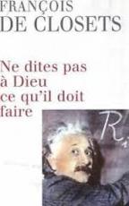 Ne dites pas à Dieu ce qu'il doit faire - François de Closets (ISBN 9782744177316)