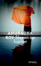 Slapen op Jupiter - Anuradha Roy (ISBN 9789044630251)