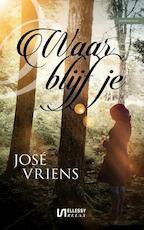 Waar blijf je ? - José Vriens (ISBN 9789086603039)