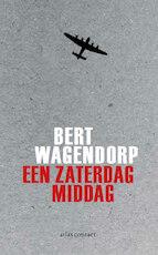Een zaterdagmiddag - Bert Wagendorp (ISBN 9789025448745)