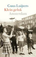 Klein geluk Amsterdam - Guus Luijters